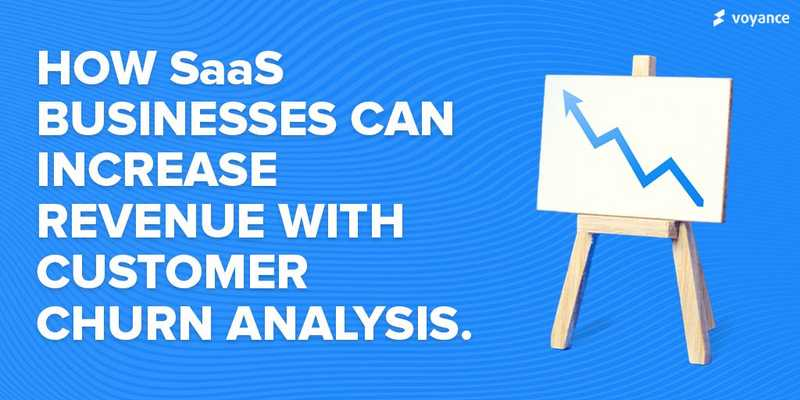 How SaaS Businesses Can Increase Revenue With Customer Churn Analysis.